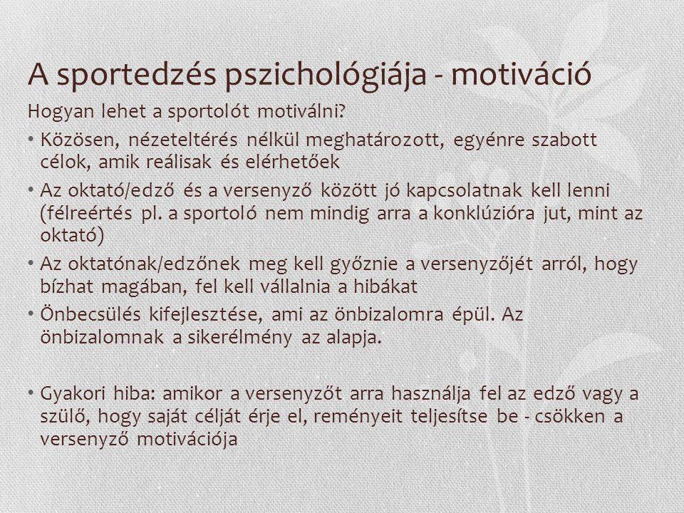 A sportedzés pszichológiája - motiváció Hogyan lehet a sportolót motiválni? Közösen, nézeteltérés nélkül meghatározott, egyénre szabott célok, amik re