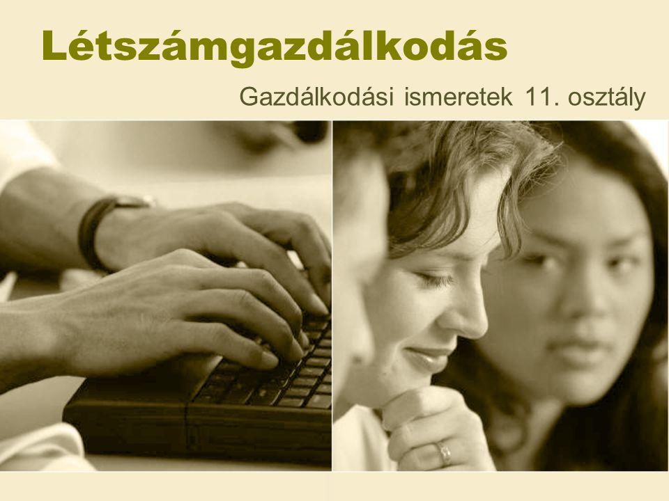 Létszámgazdálkodási alapfogalmak Létszámgazdálkodás A létszámgazdálkodás lényege, hogy adott feladatra a megfelelő számú és végzettségű munkaerőt biztosítsuk.