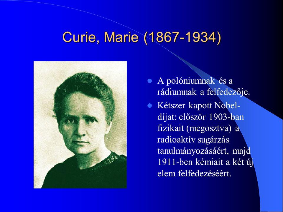 Curie, Pierre (1859-1906) Nobel-díj, 1903 (Becquerel-lel és feleségével megosztva) Foglalkozott kristályfizikával és az anyagok mágneses tulajdonságaival.