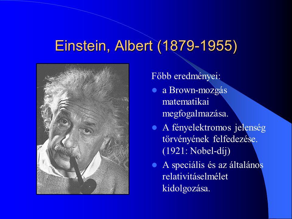 Einstein, Albert (1879-1955) Főbb eredményei: a Brown-mozgás matematikai megfogalmazása. A fényelektromos jelenség törvényének felfedezése. (1921: Nob