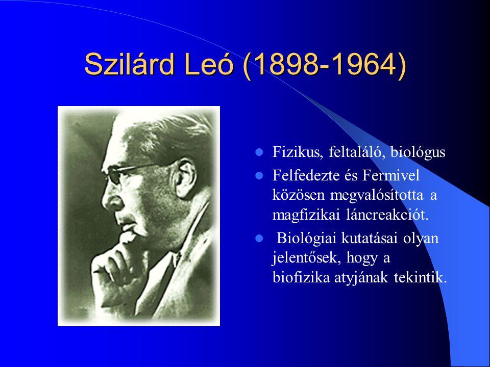 Szilárd Leó (1898-1964) Fizikus, feltaláló, biológus Felfedezte és Fermivel közösen megvalósította a magfizikai láncreakciót. Biológiai kutatásai olya