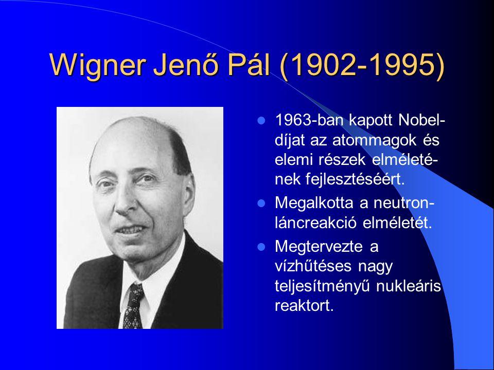 Wigner Jenő Pál (1902-1995) 1963-ban kapott Nobel- díjat az atommagok és elemi részek elméleté- nek fejlesztéséért. Megalkotta a neutron- láncreakció