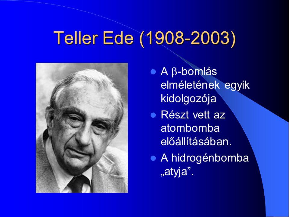"""Teller Ede (1908-2003) A  -bomlás elméletének egyik kidolgozója Részt vett az atombomba előállításában. A hidrogénbomba """"atyja""""."""