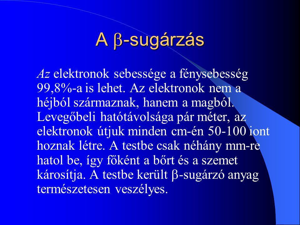 A  -sugárzás Az elektronok sebessége a fénysebesség 99,8%-a is lehet. Az elektronok nem a héjból származnak, hanem a magból. Levegőbeli hatótávolsága