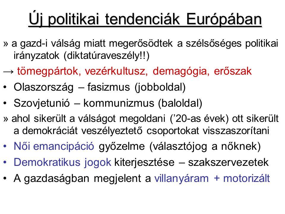 Új politikai tendenciák Európában » a gazd-i válság miatt megerősödtek a szélsőséges politikai irányzatok (diktatúraveszély!!) → tömegpártok, vezérkul
