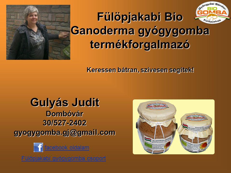 Fülöpjakabi Bio Ganoderma gyógygomba termékforgalmazó Gulyás JuditDombóvár30/527-2402gyogygomba.gj@gmail.com Keressen bátran, szívesen segítek! facebo