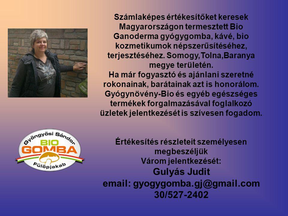 Számlaképes értékesítőket keresek Magyarországon termesztett Bio Ganoderma gyógygomba, kávé, bio kozmetikumok népszerűsítéséhez, terjesztéséhez. Somog