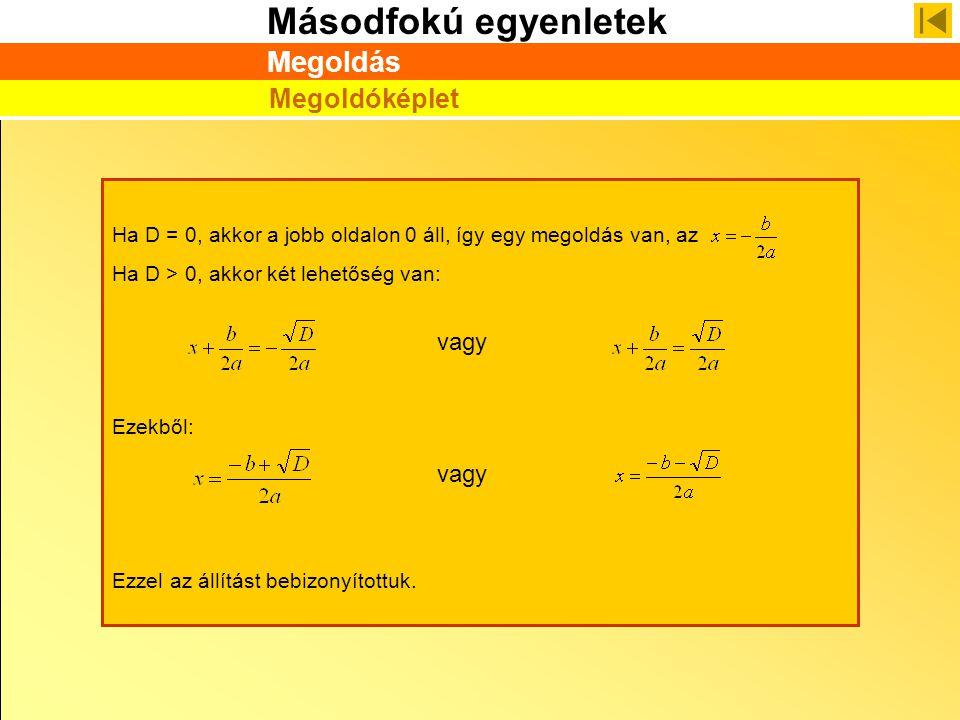 Másodfokú egyenletek Ha D = 0, akkor a jobb oldalon 0 áll, így egy megoldás van, az Ha D > 0, akkor két lehetőség van: Ezekből: Ezzel az állítást bebi
