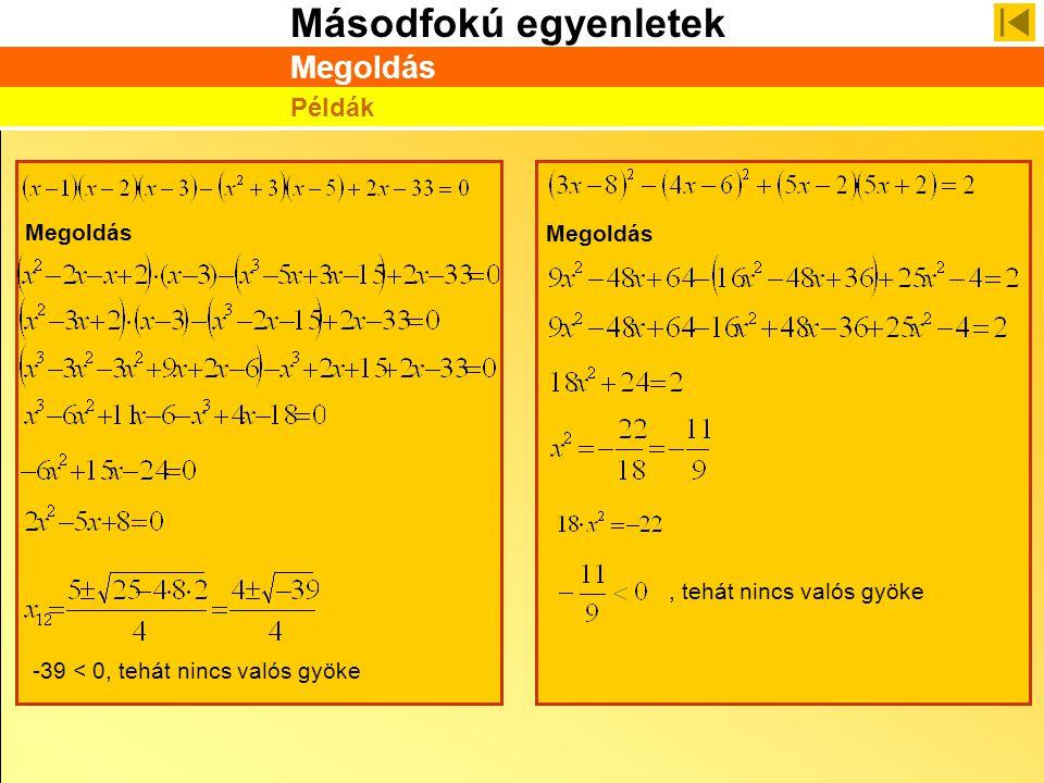 Másodfokú egyenletek Megoldás Példák Megoldás -39 < 0, tehát nincs valós gyöke, tehát nincs valós gyöke Megoldás