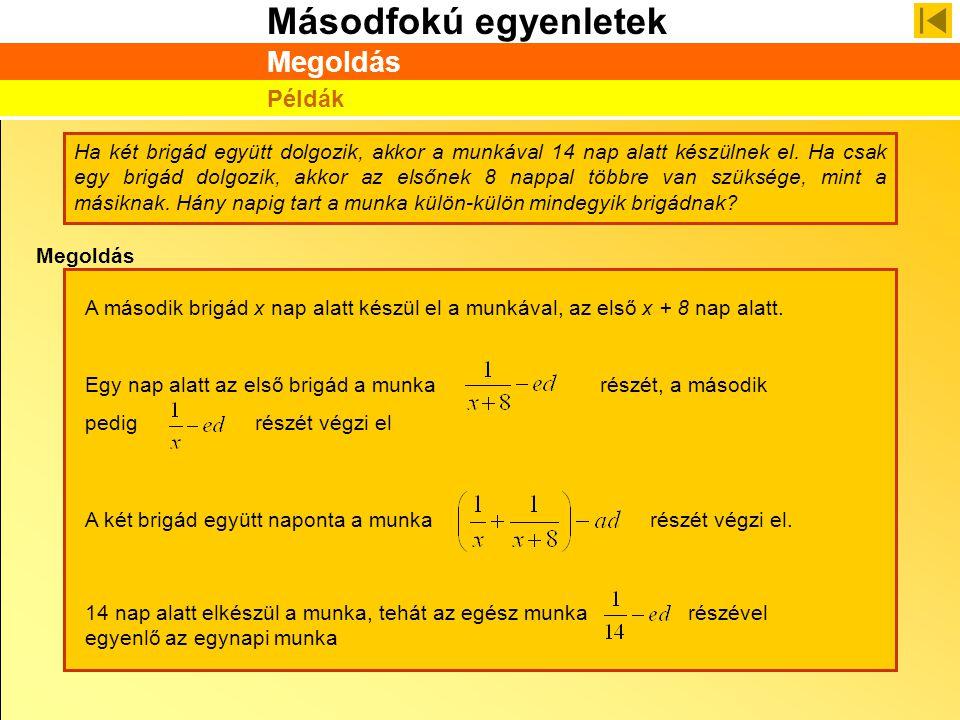 Másodfokú egyenletek Megoldás Példák Ha két brigád együtt dolgozik, akkor a munkával 14 nap alatt készülnek el. Ha csak egy brigád dolgozik, akkor az