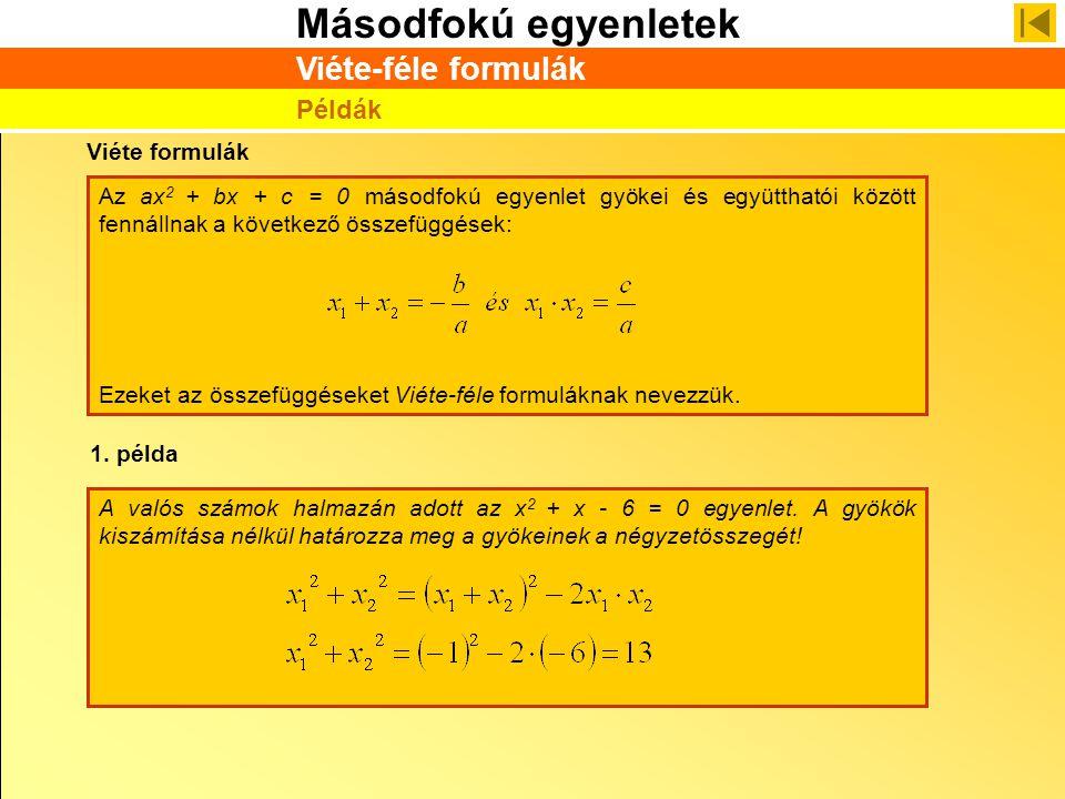 Másodfokú egyenletek Viéte-féle formulák Az ax 2 + bx + c = 0 másodfokú egyenlet gyökei és együtthatói között fennállnak a következő összefüggések: Ez