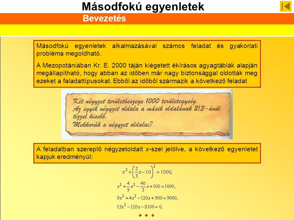 Másodfokú egyenletek Másodfokú egyenletek alkalmazásával számos feladat és gyakorlati probléma megoldható. A Mezopotániában Kr. E. 2000 táján kiégetet