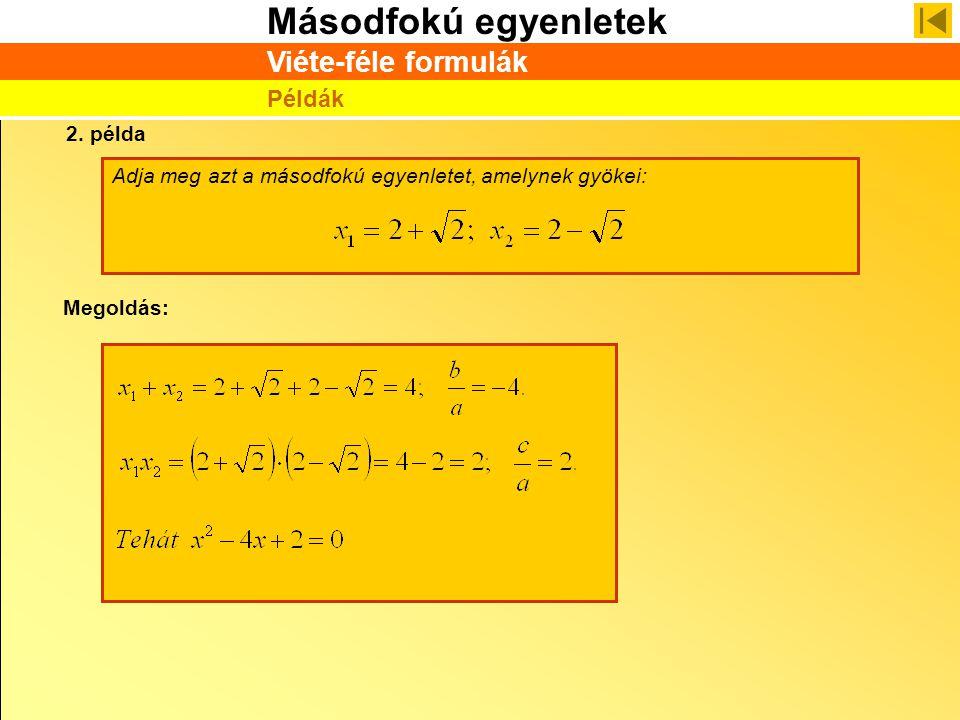 Másodfokú egyenletek Viéte-féle formulák Példák 2. példa Adja meg azt a másodfokú egyenletet, amelynek gyökei: Megoldás: