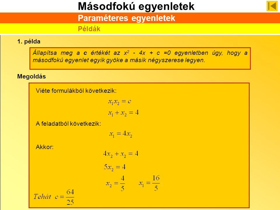 Másodfokú egyenletek Paraméteres egyenletek Példák 1. példa Állapítsa meg a c értékét az x 2 - 4x + c =0 egyenletben úgy, hogy a másodfokú egyenlet eg