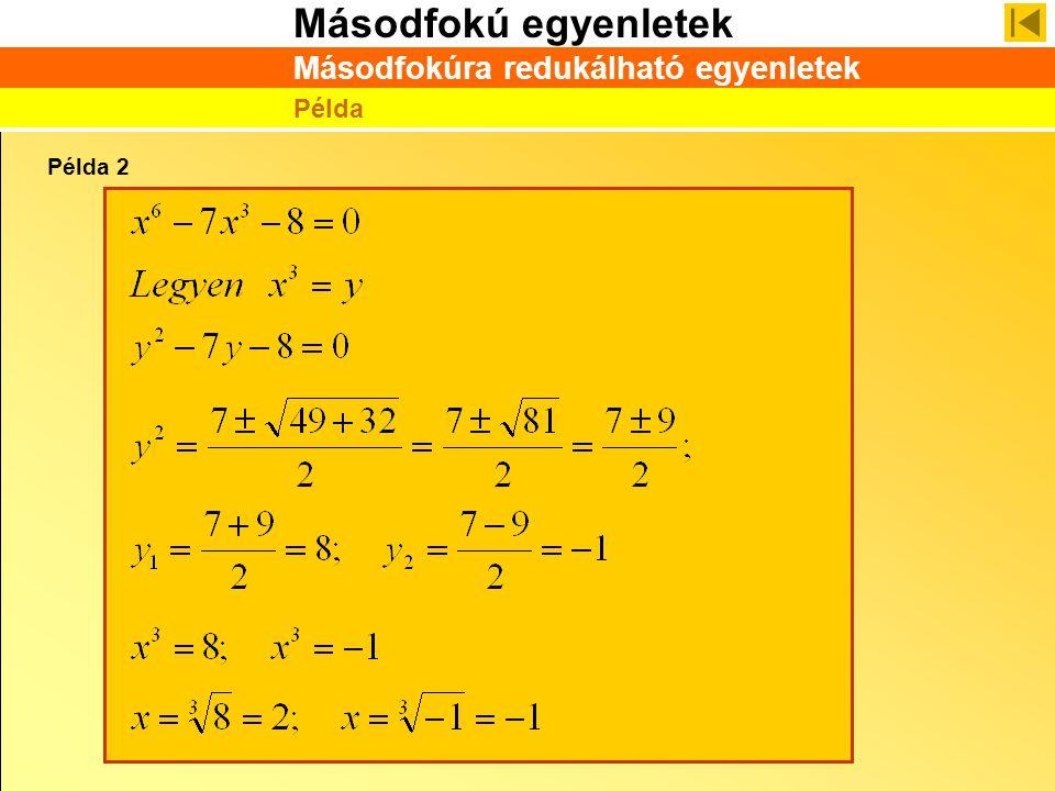 Másodfokú egyenletek Másodfokúra redukálható egyenletek Példa Példa 2
