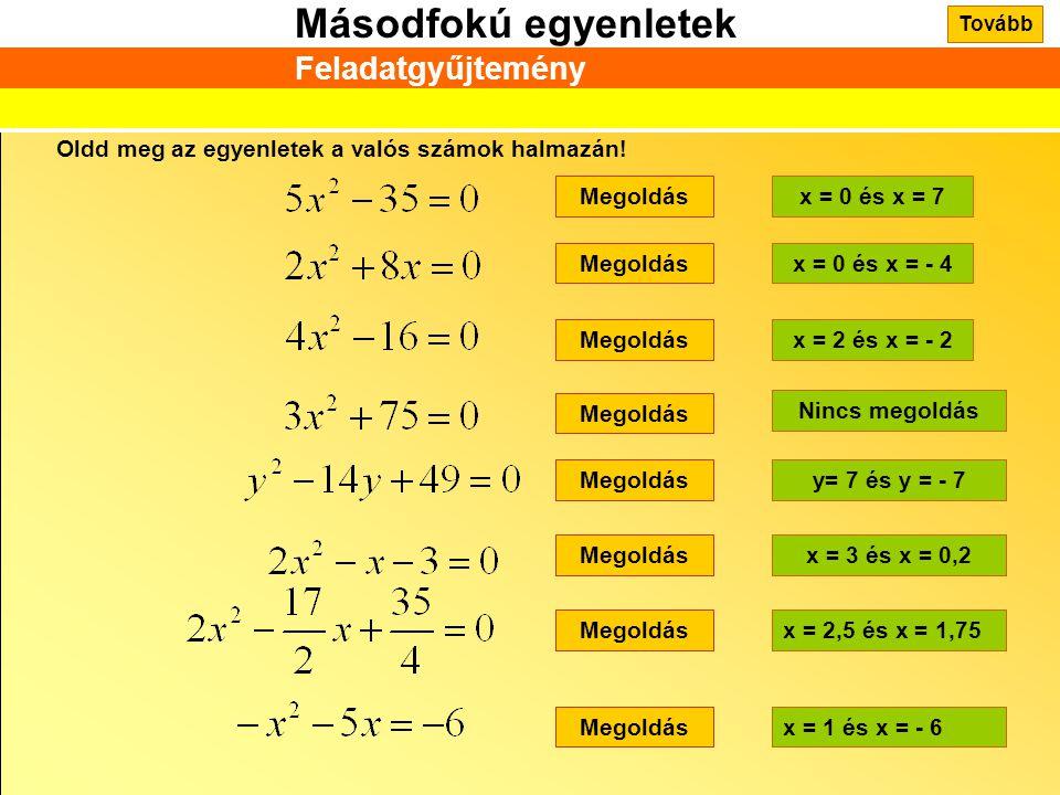 Másodfokú egyenletek Feladatgyűjtemény Oldd meg az egyenletek a valós számok halmazán! Megoldásx = 0 és x = 7 Megoldásx = 0 és x = - 4 Megoldásx = 2 é