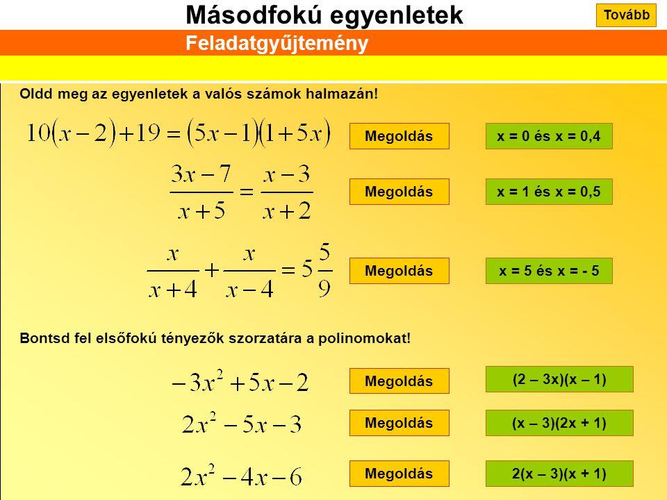 Másodfokú egyenletek Feladatgyűjtemény Oldd meg az egyenletek a valós számok halmazán! Megoldásx = 0 és x = 0,4 Megoldásx = 1 és x = 0,5 Megoldásx = 5