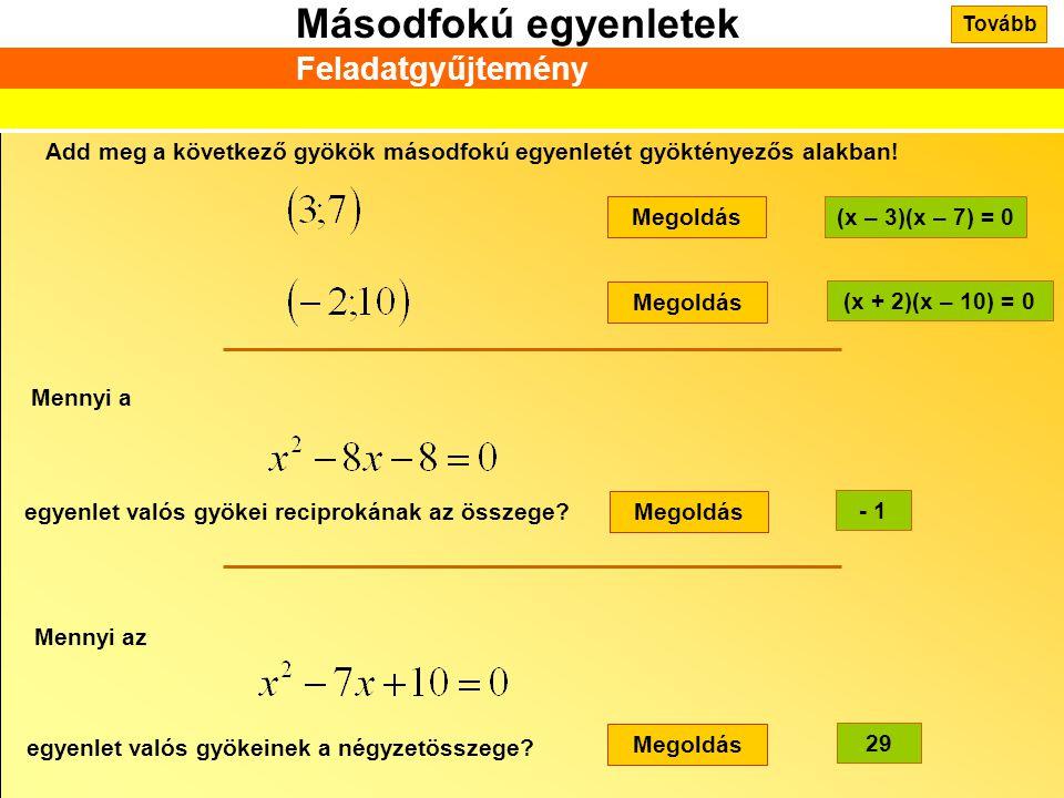 Másodfokú egyenletek Feladatgyűjtemény Add meg a következő gyökök másodfokú egyenletét gyöktényezős alakban! Megoldás(x – 3)(x – 7) = 0 Megoldás (x +