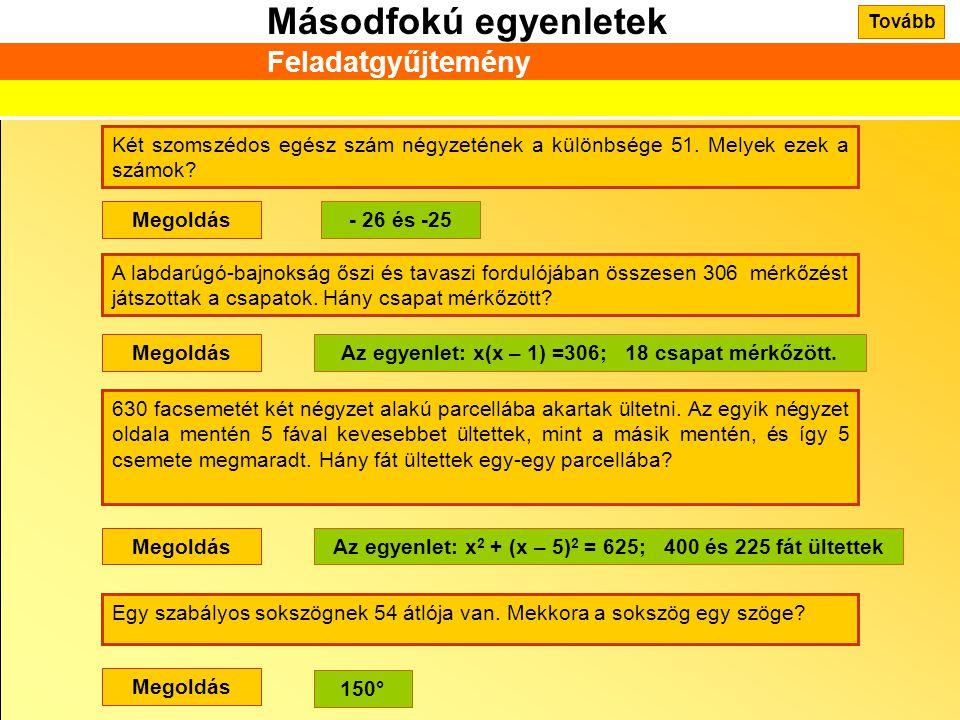 Másodfokú egyenletek Feladatgyűjtemény Két szomszédos egész szám négyzetének a különbsége 51. Melyek ezek a számok? Megoldás- 26 és -25 A labdarúgó-ba