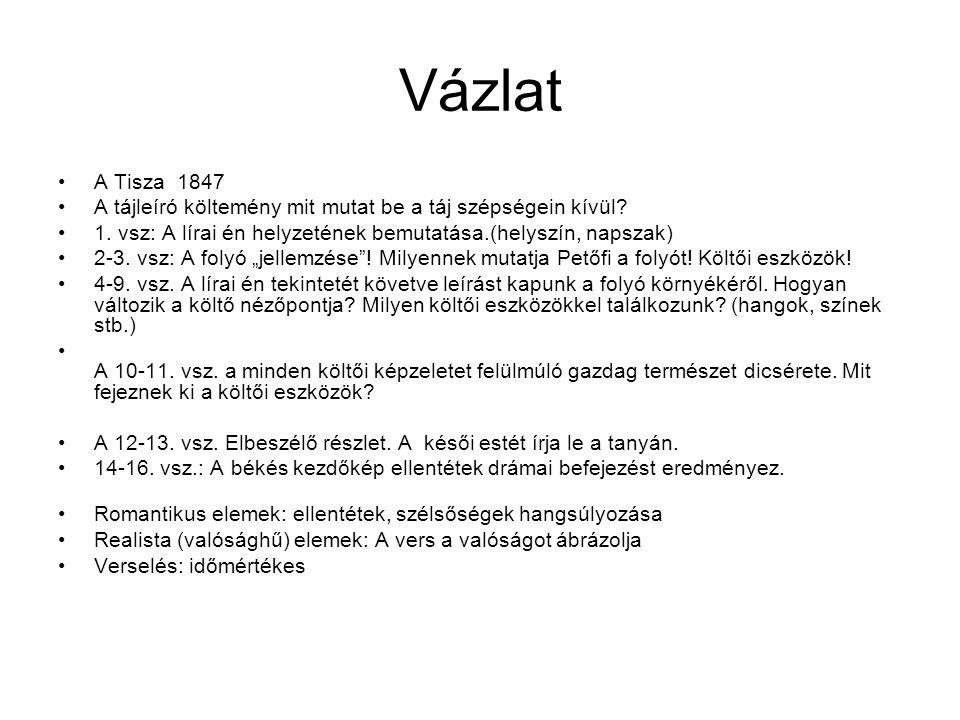 Vázlat A Tisza 1847 A tájleíró költemény mit mutat be a táj szépségein kívül? 1. vsz: A lírai én helyzetének bemutatása.(helyszín, napszak) 2-3. vsz: