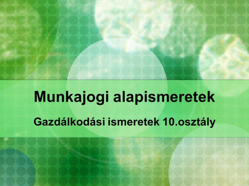 A Munka Törvénykönyve A munkajog: a munkaszerződés alapján létrejövő munkaviszonyt és az azzal közvetlenül összefüggő életviszonyokat rendező jogszabályok összessége.