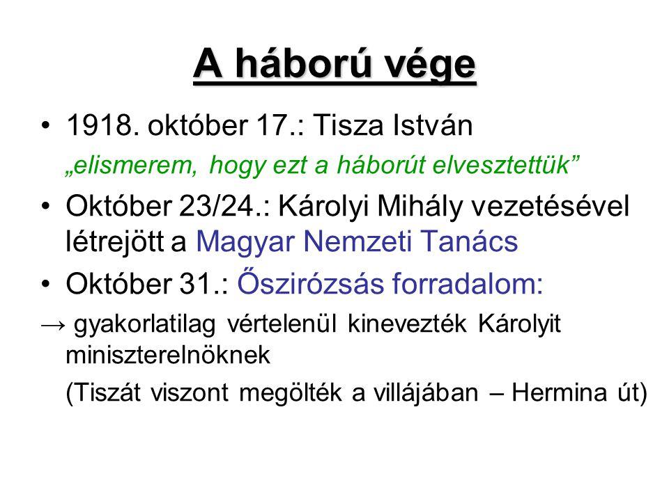 """A háború vége 1918. október 17.: Tisza István """"elismerem, hogy ezt a háborút elvesztettük"""" Október 23/24.: Károlyi Mihály vezetésével létrejött a Magy"""
