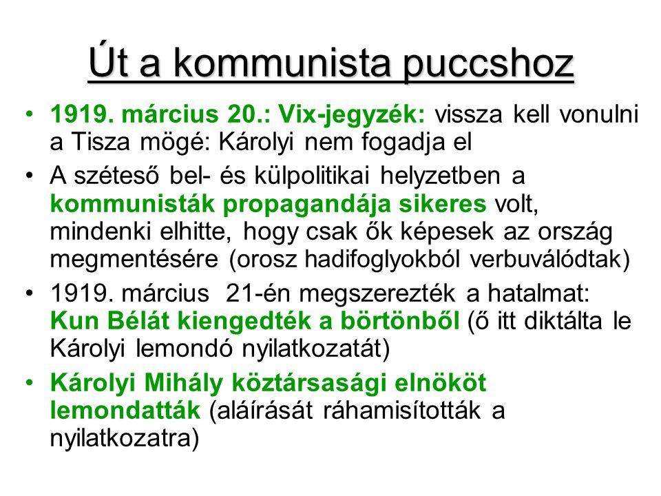 Út a kommunista puccshoz 1919. március 20.: Vix-jegyzék: vissza kell vonulni a Tisza mögé: Károlyi nem fogadja el A széteső bel- és külpolitikai helyz