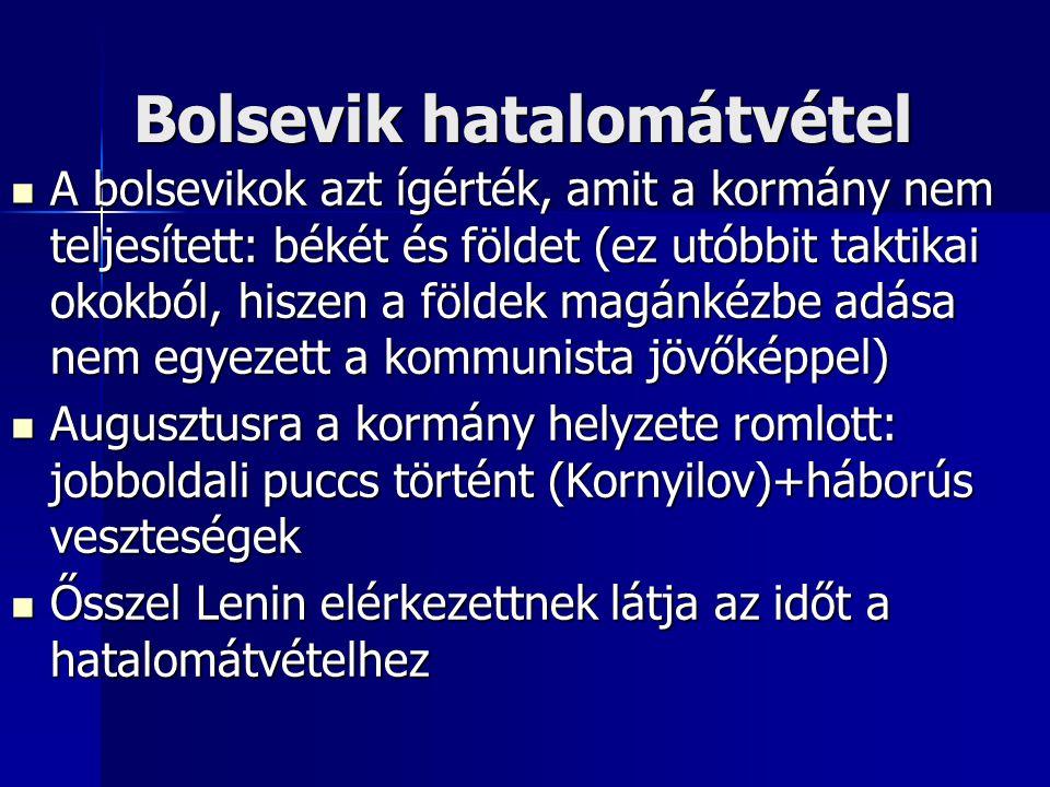 Bolsevik hatalomátvétel A bolsevikok azt ígérték, amit a kormány nem teljesített: békét és földet (ez utóbbit taktikai okokból, hiszen a földek magánk