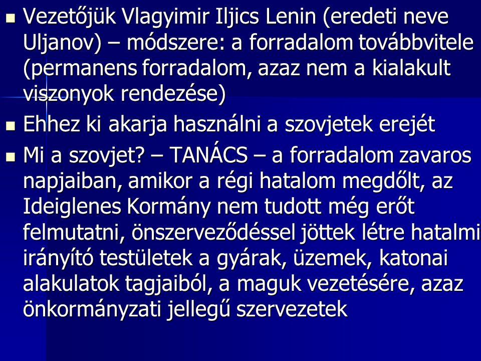 Vezetőjük Vlagyimir Iljics Lenin (eredeti neve Uljanov) – módszere: a forradalom továbbvitele (permanens forradalom, azaz nem a kialakult viszonyok re