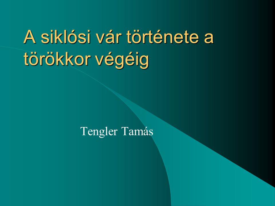 A siklósi vár története a törökkor végéig Tengler Tamás