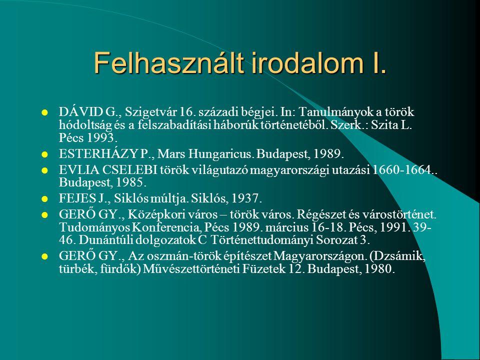 Felhasznált irodalom I. l DÁVID G., Szigetvár 16. századi bégjei. In: Tanulmányok a török hódoltság és a felszabadítási háborúk történetéből. Szerk.: