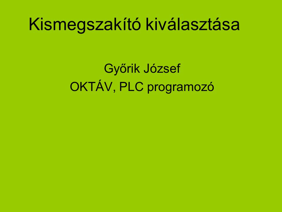 Kismegszakító kiválasztása Győrik József OKTÁV, PLC programozó