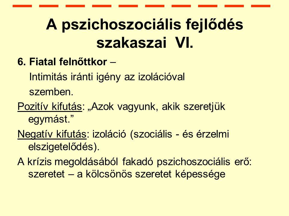 A pszichoszociális fejlődés szakaszai VI.6.