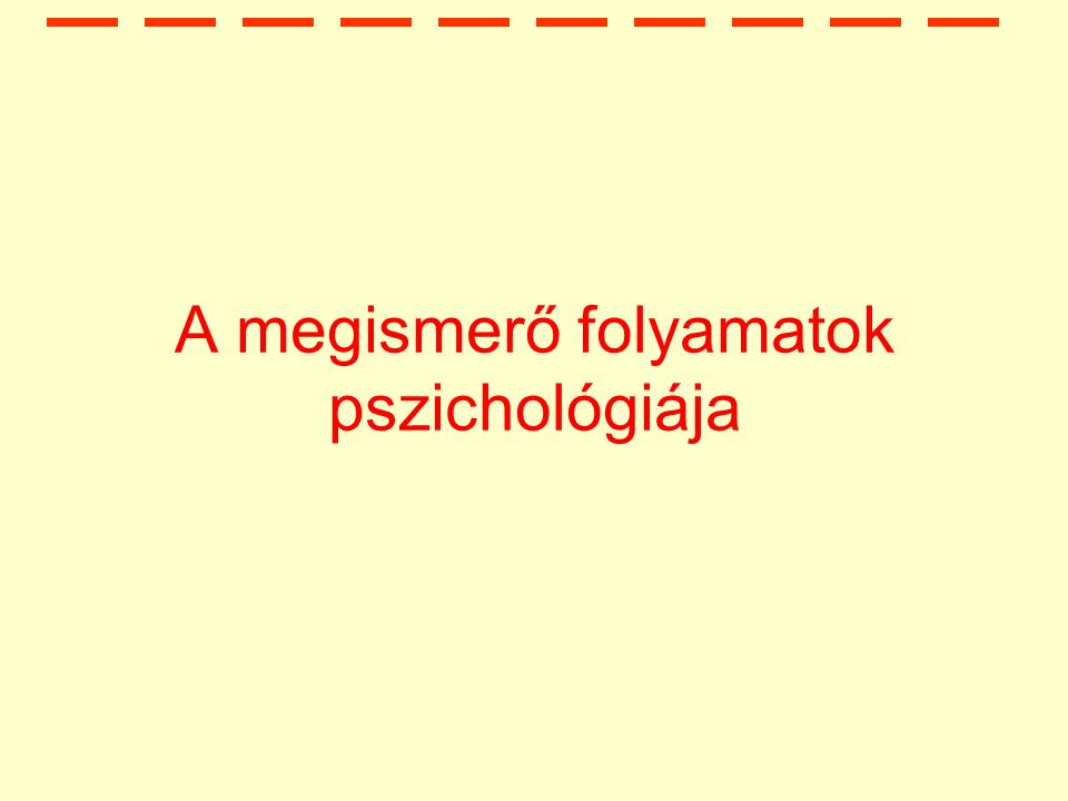 A megismerő folyamatok pszichológiája