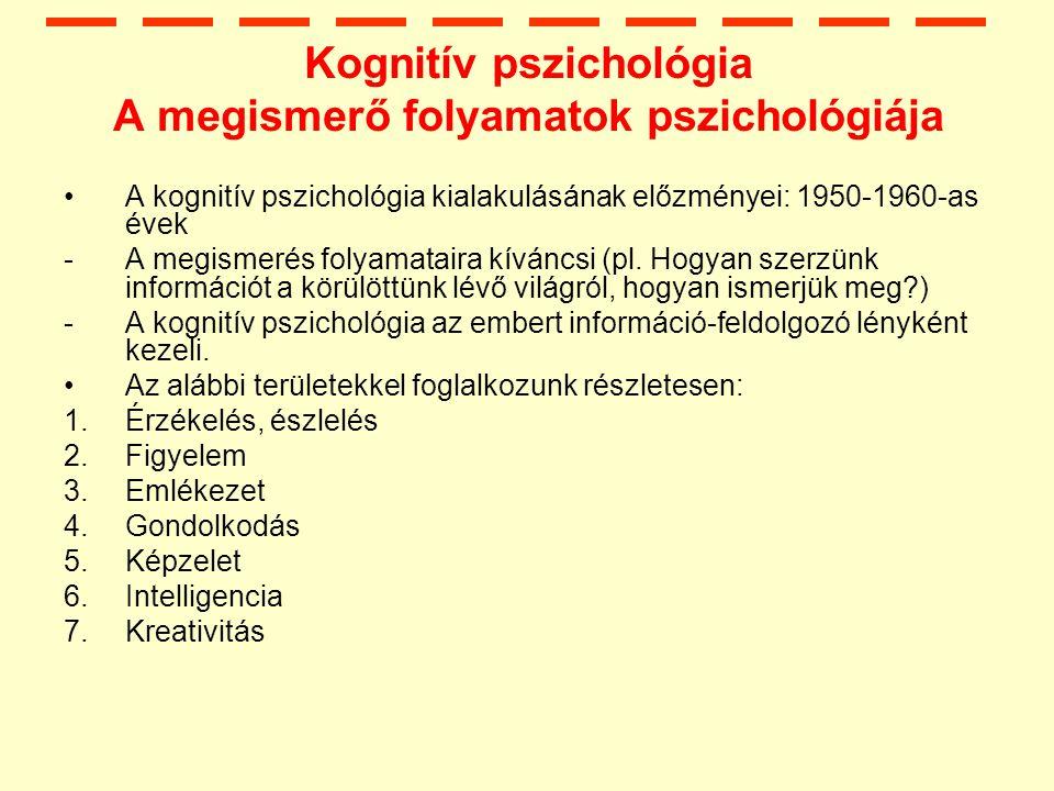 Kognitív pszichológia A megismerő folyamatok pszichológiája A kognitív pszichológia kialakulásának előzményei: 1950-1960-as évek -A megismerés folyamataira kíváncsi (pl.