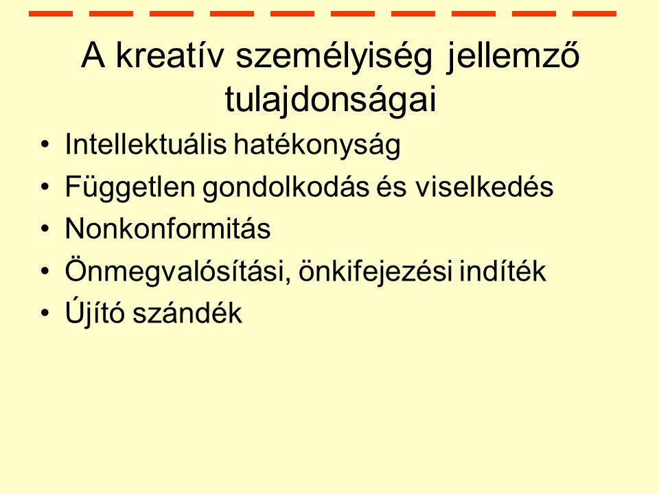A kreatív személyiség jellemző tulajdonságai Intellektuális hatékonyság Független gondolkodás és viselkedés Nonkonformitás Önmegvalósítási, önkifejezési indíték Újító szándék