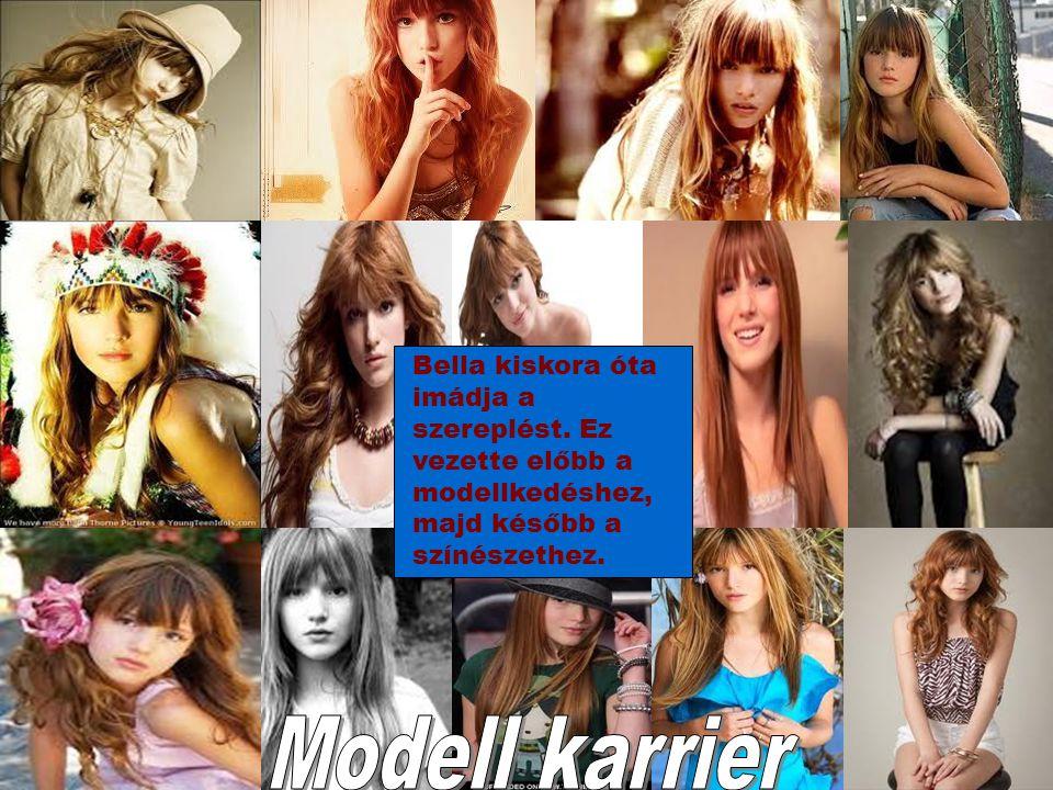Bella kiskora óta imádja a szereplést. Ez vezette előbb a modellkedéshez, majd később a színészethez.