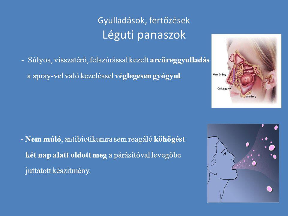Gyulladások, fertőzések Léguti panaszok - Súlyos, visszatérő, felszúrással kezelt arcüreggyulladás a spray-vel való kezeléssel véglegesen gyógyul. - N