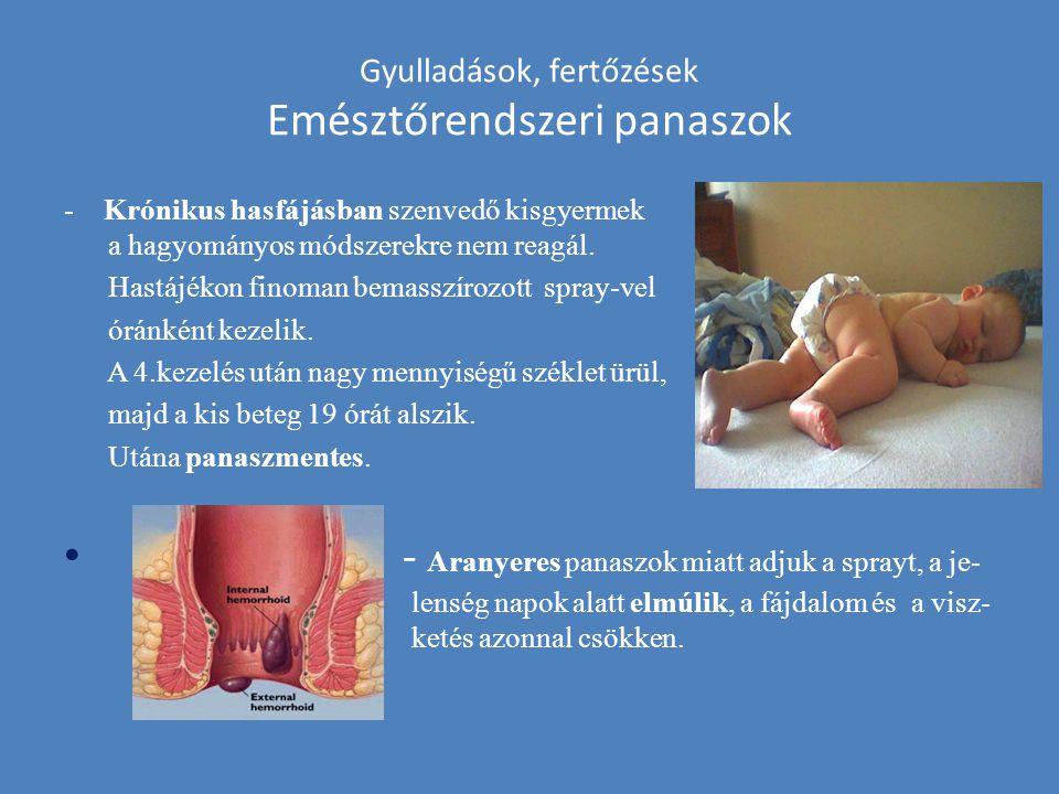Gyulladások, fertőzések Emésztőrendszeri panaszok -Krónikus hasfájásban szenvedő kisgyermek a hagyományos módszerekre nem reagál. Hastájékon finoman b