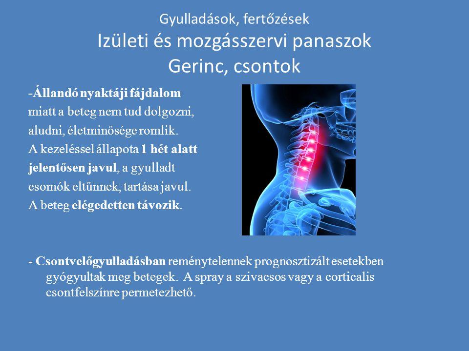Gyulladások, fertőzések Izületi és mozgásszervi panaszok Gerinc, csontok -Állandó nyaktáji fájdalom miatt a beteg nem tud dolgozni, aludni, életminősé