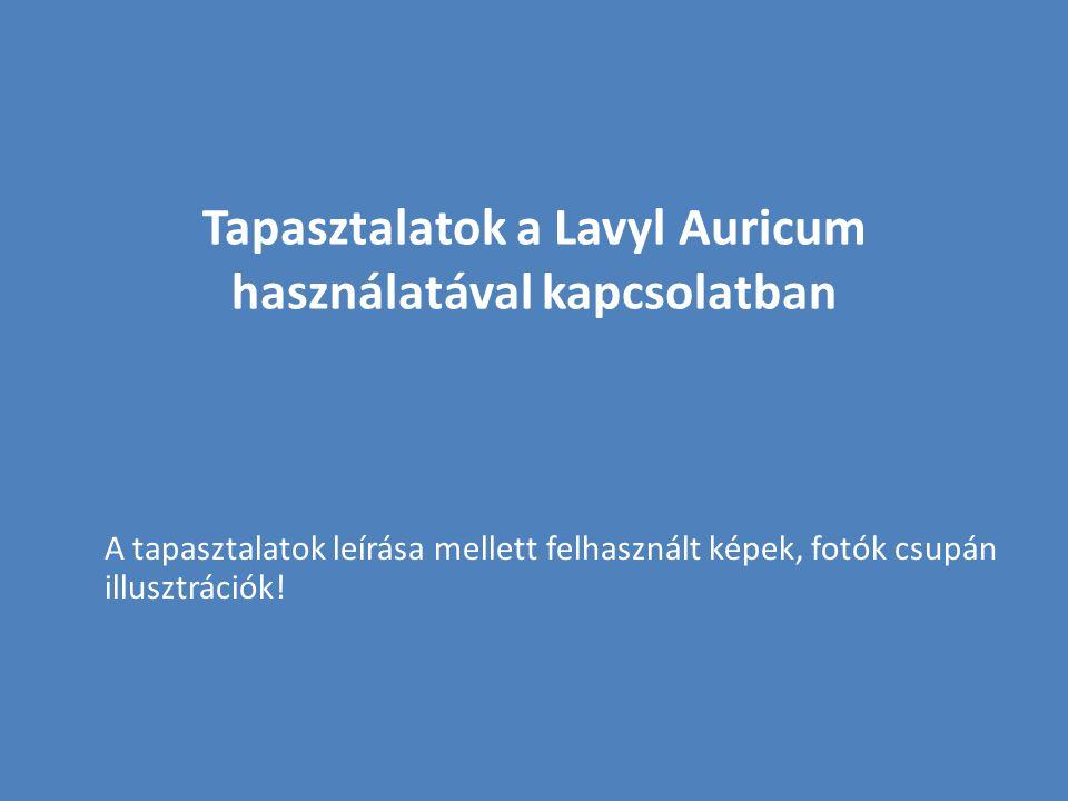 Tapasztalatok a Lavyl Auricum használatával kapcsolatban A tapasztalatok leírása mellett felhasznált képek, fotók csupán illusztrációk!