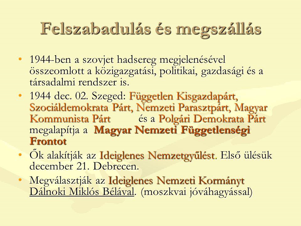 Az Ideiglenes Kormány intézkedései 1945 Moszkva: fegyverszüneti egyezmény (1938 előtti határok, hadüzenet Németo.-nak, szövetségesek elleni háború beszüntetése, szovjet megszállás költségeinek fedezése, jóvátétel) A Szovjet Ellenőrző Bizottság (SZEB) felügyelte1945 Moszkva: fegyverszüneti egyezmény (1938 előtti határok, hadüzenet Németo.-nak, szövetségesek elleni háború beszüntetése, szovjet megszállás költségeinek fedezése, jóvátétel) A Szovjet Ellenőrző Bizottság (SZEB) felügyelte Igazolóbizottságok: közigazgatás, fegyveres testület dolgozói utáni nyomozásIgazolóbizottságok: közigazgatás, fegyveres testület dolgozói utáni nyomozás Szélsőjobboldali szervezetek feloszlatásaSzélsőjobboldali szervezetek feloszlatása Népbíróságok: A háborús bűnösök felelősségre vonásaNépbíróságok: A háborús bűnösök felelősségre vonása