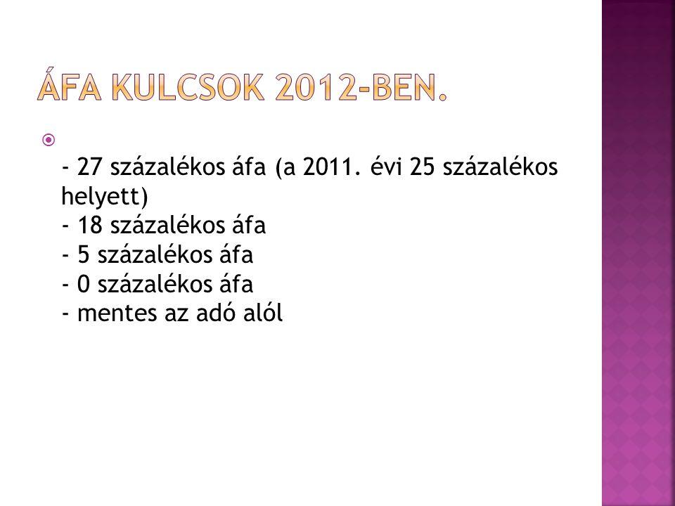  - 27 százalékos áfa (a 2011.