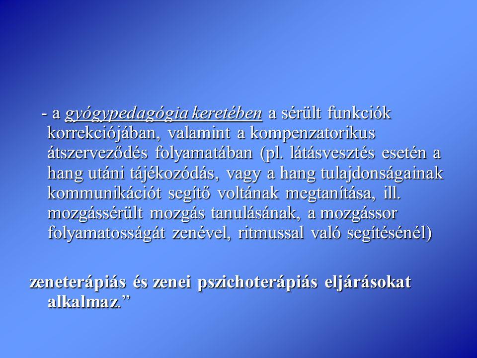 - a gyógypedagógia keretében a sérült funkciók korrekciójában, valamint a kompenzatorikus átszerveződés folyamatában (pl. látásvesztés esetén a hang u