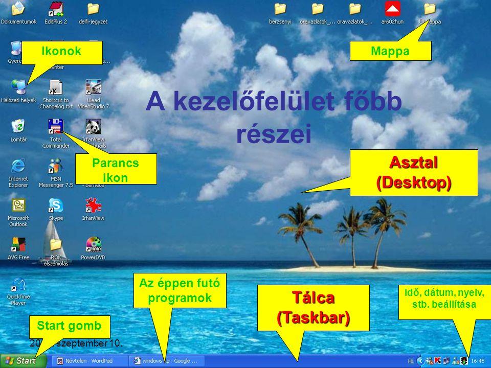 2006. szeptember 10. A kezelőfelület főbb részei Start gomb Tálca (Taskbar) Ikonok Parancs ikon Mappa Asztal (Desktop) Az éppen futó programok Idő, dá