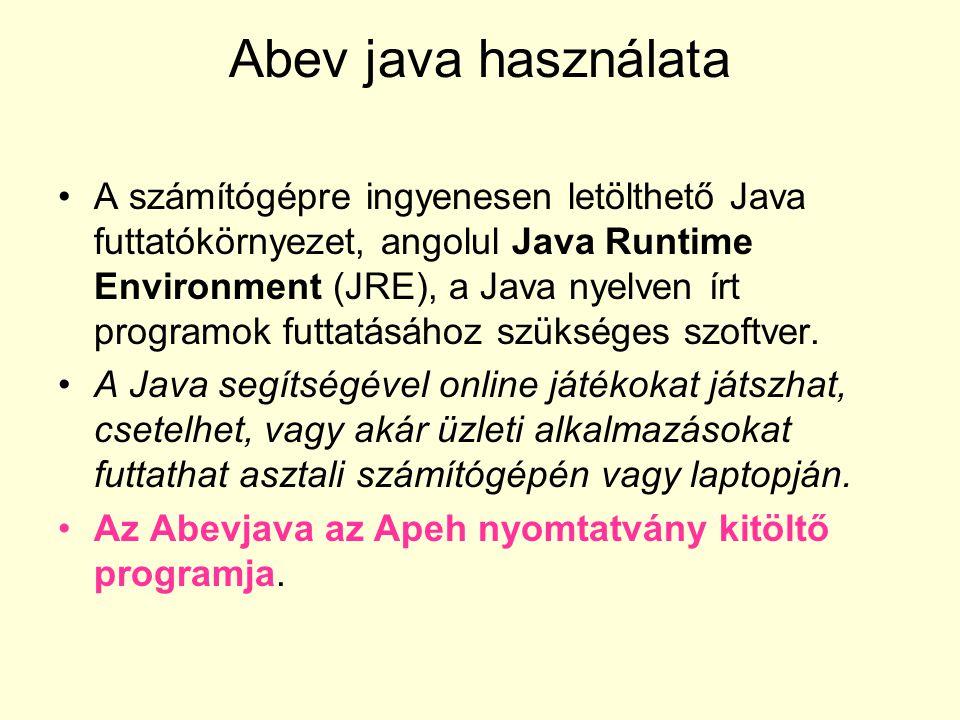 Abev java használata A számítógépre ingyenesen letölthető Java futtatókörnyezet, angolul Java Runtime Environment (JRE), a Java nyelven írt programok