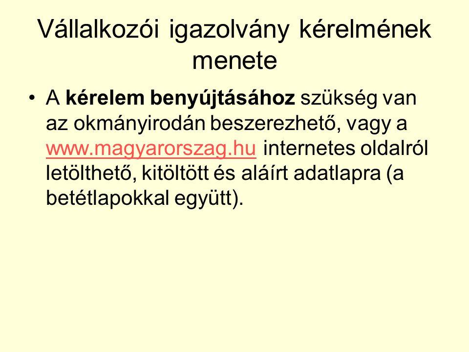 Vállalkozói igazolvány kérelmének menete A kérelem benyújtásához szükség van az okmányirodán beszerezhető, vagy a www.magyarorszag.hu internetes oldal