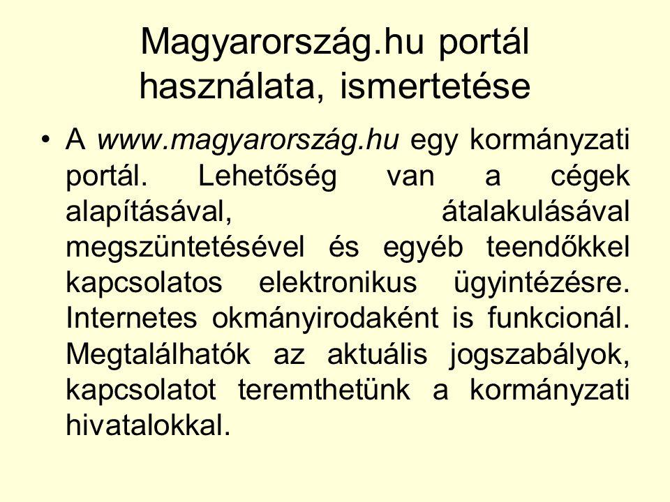 Magyarország.hu portál használata, ismertetése A www.magyarország.hu egy kormányzati portál. Lehetőség van a cégek alapításával, átalakulásával megszü