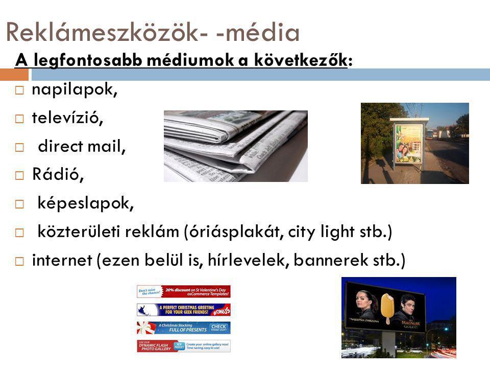 Reklámeszközök- -média A legfontosabb médiumok a következők:  napilapok,  televízió,  direct mail,  Rádió,  képeslapok,  közterületi reklám (óriásplakát, city light stb.)  internet (ezen belül is, hírlevelek, bannerek stb.)
