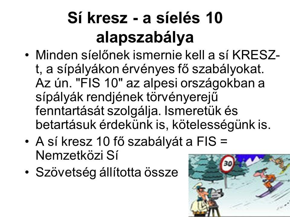 Sí kresz - a síelés 10 alapszabálya Minden síelőnek ismernie kell a sí KRESZ- t, a sípályákon érvényes fő szabályokat. Az ún.